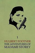 The Adventures of Madame Storey : Volume 1 by Hulbert Footner (2014, Paperback)