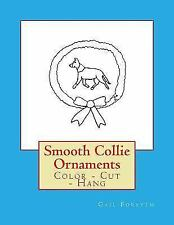 Smooth Collie Ornaments : Color - Cut - Hang by Gail Forsyth (2017, Paperback)