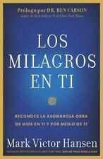 Los Milagros en Ti : Reconoce la Asombrosa Obra de Dios en Ti y Por Medio de...