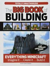 The Big Book of Building: Everything Minecraft Imagine it Create it Build it