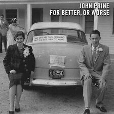 JOHN PRINE CD - FOR BETTER, OR WORSE (2016) - NEW UNOPENED - ROCK