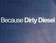 BECAUSE DIRTY DIESEL Funny Novelty Car/Van/Truck/Window/Bumper Vinyl Sticker