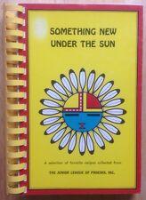 1976 PHOENIX JUNIOR LEAGUE COOKBOOK, SOMETHING NEW UNDER THE SUN, PHOENIX, AZ