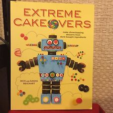 Extreme Cakeovers : Make Showstopping Desserts from Store-Bought Ingredients