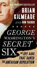 George Washington's Secret Six : The Spy Ring That Saved the American Revolution
