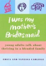 I Was My Mother's Bridesmaid: Young Adults Talk About Thriving in a Blended Fami
