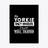 "My Yorkie Isnt Spoiled Gift Poster - 18""x24"""