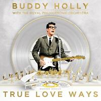 BUDDY HOLLY WITH THE ROYAL PHILHARMONIC ORCHESTRA True Love Ways 2018 CD NEW