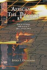 The African Prince : How to Get Power, Hold on to It, and (Mis-) Use It in...