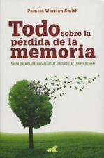 TODO SOBRE LA PERDIDA DE LA MEMORIA/ EVERYTHING ABOUT MEMORY LOSS - SMITH, PAMEL