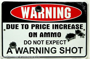 WARNING Sign Due To Price Increase On Ammo Do Not Expect A Warning Shot.