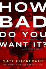 How Bad Do You Want It? : Mastering the Psychology of Mind over Muscle by...