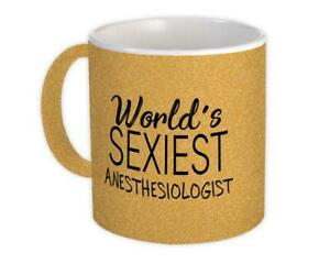 Gift Mug : Worlds Sexiest ANESTHESIOLOGIST Profession Work Friend Coworker