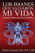 Los Imanes Que Salvaron Mi Vida : Una Guia Holistica para una Vida Optima: By...