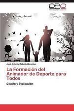 La Formación del Animador de Deporte para Todos: Diseño y Evaluación (Spanish Ed
