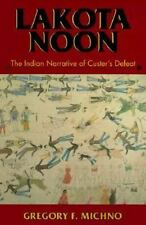 Lakota Noon : The Indian Narrative of Custer's Defeat by Gregory F. Michno...