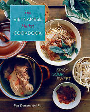 Vietnamese Market Cookbook: Spicy Sour Sweet by Van Tran, Anh Vu (Hardback, 2014)