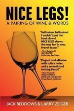 Nice Legs! : A Pairing of Wine and Words by Larry Zeiger and Jack Beddows (2013…