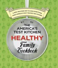 The America's Test Kitchen Healthy Family Cookbook : A New Healthier Way to Cook