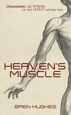 Heaven's Muscle : Unleashing the Power of the Spirit Within You by Bren...