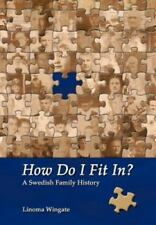 How Do I Fit In? : A Swedish Family History by Linoma Wingate (2012, Hardcover)
