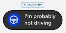 "Tesla Autopilot Car ""I'm probably not driving"" bumper sticker/decal - Dark"