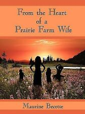 From the Heart of a Prairie Farm Wife by Maurine Becotte (2009, Paperback)
