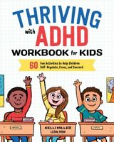 Thriving With ADHD Workbook for Kids : 60 Fun Activities to Help Children Sel...