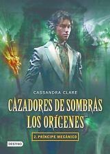 Cazadores de Sombras. Los Origenes 2. Principe Mecanico (Paperback or Softback)