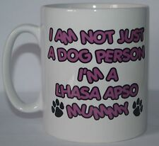 I'M NOT JUST A DOG PERSON I'M A LHASA APSO MUMMY Printed Mug - Ideal Gift