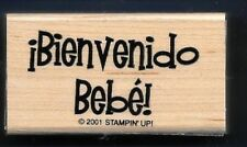 BIENVENIDO BEBE! Spanish WELCOME BABY! Birth words Stampin Up! 2001 RUBBER STAMP
