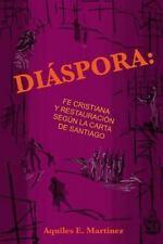 Diaspora, Fe Cristiana y Restauracion Segun Santiago by Aquiles Martinez...