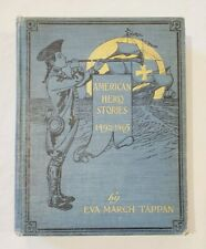 1906 AMERICAN HERO STORIES 1492-1865 BY EVA MARCH TAPPAN HC Illustrated