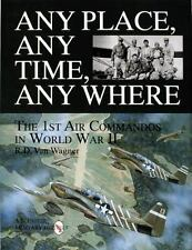 Any Place, Any Time, Any Where: The 1st Air Commandos in World War II (Schiffer)