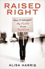 Raised Right by Alisa Harris (2011 Paperback) S7195
