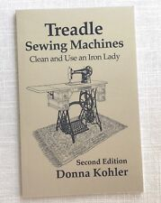Treadle Sewing Machines Book Second Edition Cleaning and Using Vintage Machines
