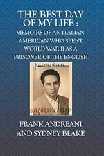 The Best Day of My Life: : Memoirs of an Italian-American Who Spent World War II