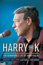 Harry the K : The Remarkable Life of Harry Kalas by Randy Miller (2010,...
