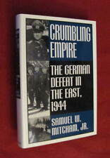 Crumbling Empire : The German Defeat in the East, 1944 by S W Mitcham, Jr HC NEW
