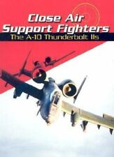 Close Air Support Fighters: The A-10 Thunderbolt IIS (War Planes)-ExLibrary