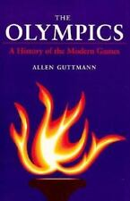 The Olympics: A HISTORY OF THE MODERN GAMES (Illinois History of Sports)