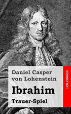 Ibrahim : Trauer-Spiel by Daniel von Lohenstein (2013, Paperback)
