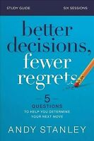 Better Decisions, Fewer Regrets : 5 Questions to Help You Determine Your Next...