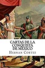 Cartas de la Conquista de Mexico: By Hernan Cortes, Hernan