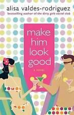 NEW Make Him Look Good: A Novel by Alisa Valdes-Rodriguez