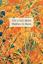 The Child Bride by Matthew G. Boots (2007, Paperback)