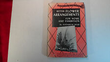 Better Flower Arranging For Home and Exhibition (1953) by Elizabeth Bear
