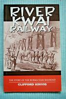 River Kwai Railway - Story of the Burma-Siam Railway - Clifford Kinvig - SB