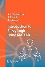 Introduction To Fuzzy Logic Using Matlab: By S.N. Sivanandam, S. Sumathi, S. ...