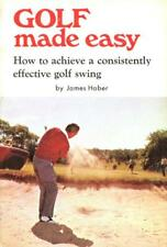 Golf Made Easy: How to Acquire a Consistently Effective Golf Swing James Haber..